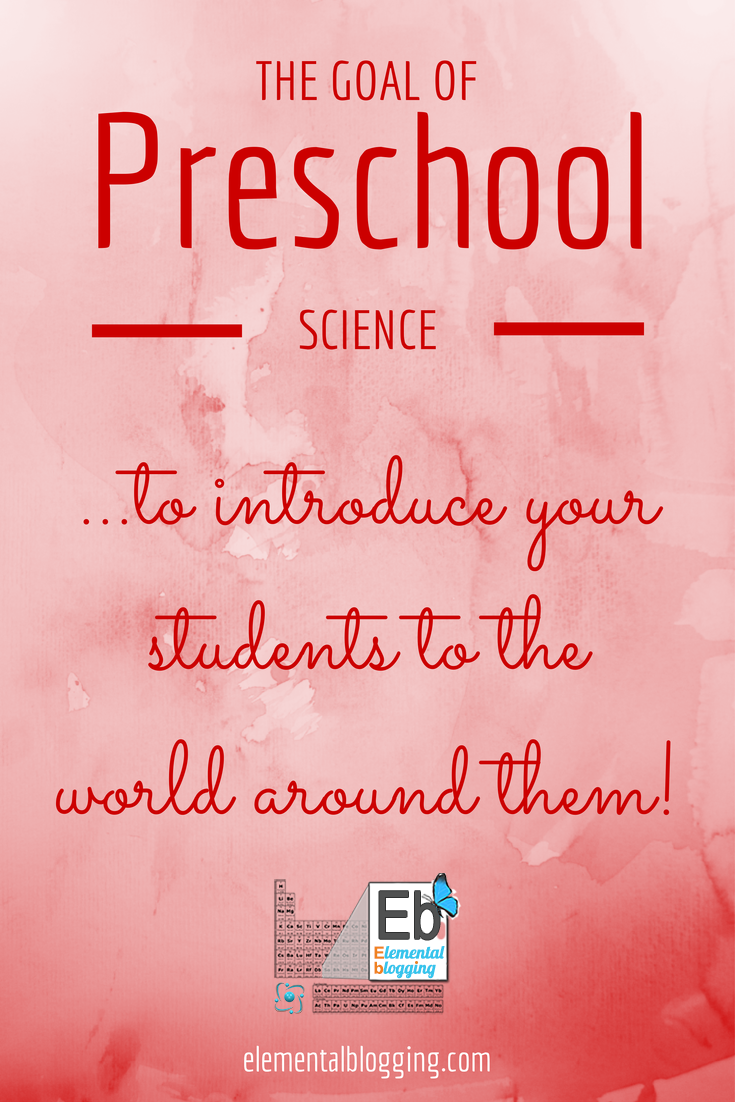 The goal of preschool science from Elemental Blogging