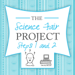 The Science Fair Project ~ Steps 1 & 2