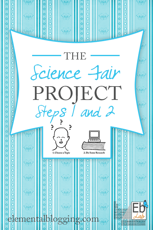 The first two steps to completing a science fair project. {Elemental Blogging}