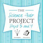 The Science Fair Project ~ Steps 3 & 4