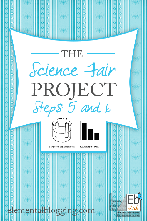 The fifth and sixth steps for completing a science fair project. {Elemental Blogging}