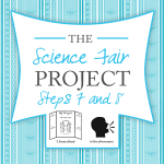 The Science Fair Project ~ Steps 7 & 8