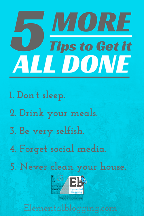 5 More tips to help you get it all done {a tongue and cheek post}