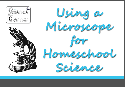 using a microscope for homeschool science