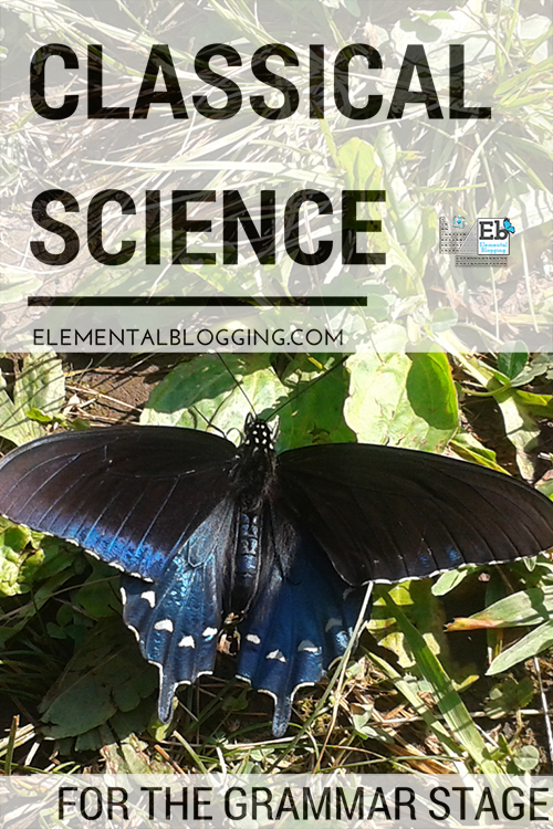 Classical Science for the Grammar Stage | Elemental Blogging