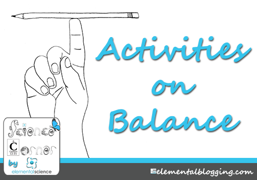 Activities on Balance from the Science Corner at Elemental Blogging