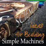 Ideas for Building Simple Machines at Home