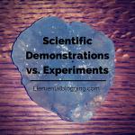 Science Corner: Scientific Demonstrations vs. Experiments