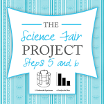 The Science Fair Project ~ Steps 5 & 6