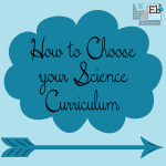 How to choose your homeschool science curriculum
