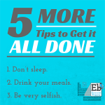 5 More Tips to Help You Get it All Done