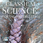 Classical Science Curriculum for the Rhetoric Stage Student