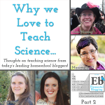 Why We Love to Teach Homeschool Science, part 2