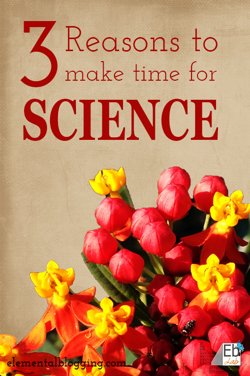 3 Reasons to make time for science | Elemental Blogging